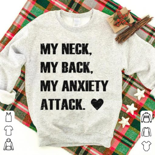 My neck my back my anxiety attack shirt 1 1 510x510 - My neck my back my anxiety attack shirt