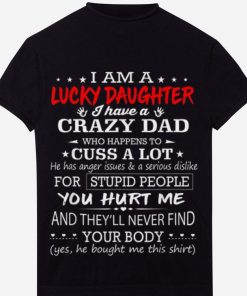 Awesome I am a lucky daughter I have a crazy dad who happens to cuss a lot Father day Shirt 1 1 247x296 - Awesome I am a lucky daughter I have a crazy dad who happens to cuss a lot Father day Shirt