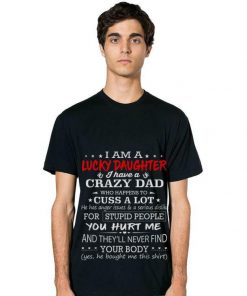 4b3b1982 Awesome I am a lucky daughter I have a crazy dad who happens to cuss a lot  Father day Shirt - Kutee Boutique