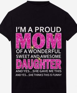 Awesome I m A Proud Mom Of A Wonderful Sweet And Awesome Daughter Shirt 1 1 247x296 - Awesome I'm A Proud Mom Of A Wonderful Sweet And Awesome Daughter Shirt