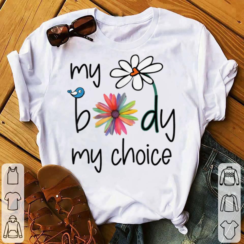 Awesome My Body My Choice Daisy Hippie Bird Flower shirt