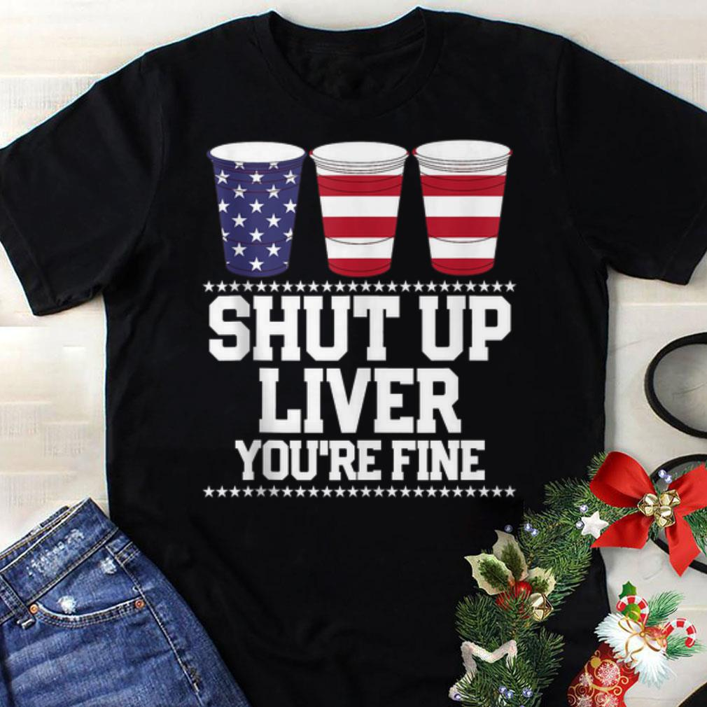 Awesome Shut Up Liver You're Fine Plastic Cups American shirt