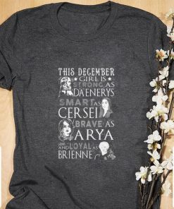 Awesome This december Girl is strong as Daenerys smart as Cersel brave as Arya and loyal as Brienne shirt 1 1 247x296 - Awesome This december Girl is strong as Daenerys smart as Cersel brave as Arya and loyal as Brienne shirt