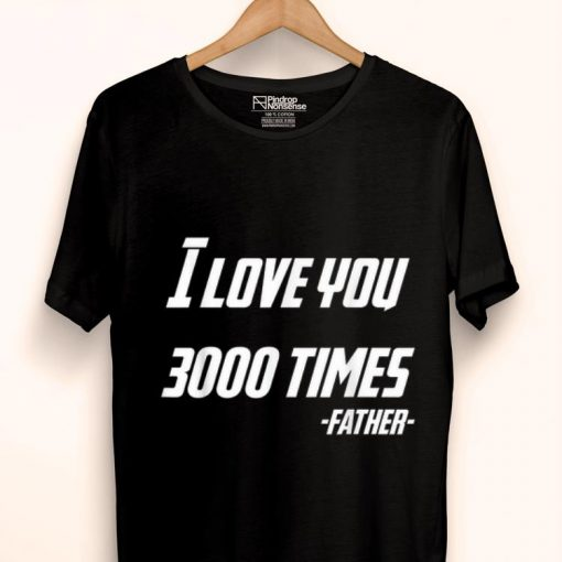 Dad s Day I Love You 3000 Times Father shirt 1 1 510x510 - Dad's Day I Love You 3000 Times Father shirt
