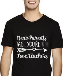 Dear Parents Tag You re It Love Teacher shirt 2 1 1 247x296 - Dear Parents Tag You're It Love Teacher shirt