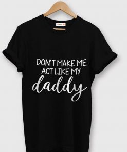Fathers Day Dont Make Me Act Like My Daddy shirt 1 1 247x296 - Fathers Day Dont Make Me Act Like My Daddy shirt