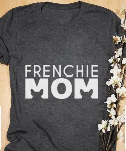 Funny French Bulldog Frenchie mom shirt 1 1 247x296 - Funny French Bulldog Frenchie mom shirt