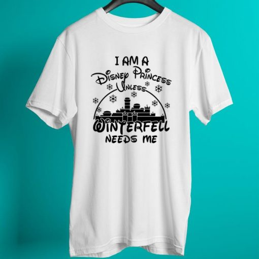 Funny I am a Disney Princess unless Winterfell needs me shirt 2 1 510x510 - Funny I am a Disney Princess unless Winterfell needs me shirt