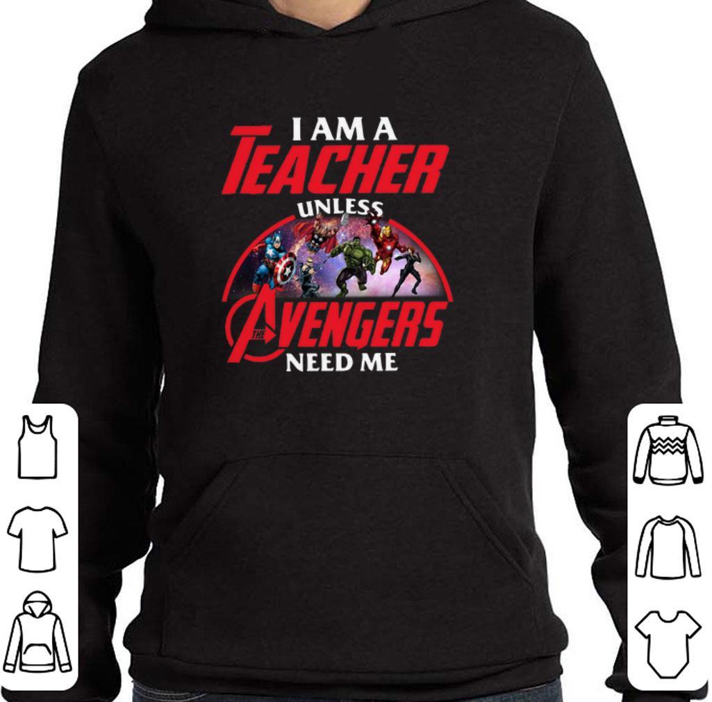 Funny I am a teacher unless The Avengers need me shirt
