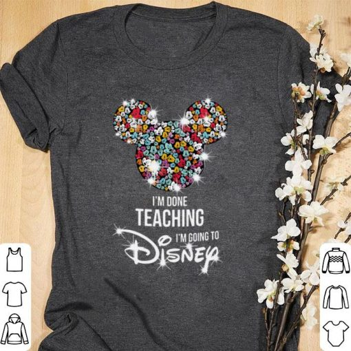 Funny Mickey Mouse I m done teaching i m going to Disney shirt 1 1 510x510 - Funny Mickey Mouse I'm done teaching i'm going to Disney shirt