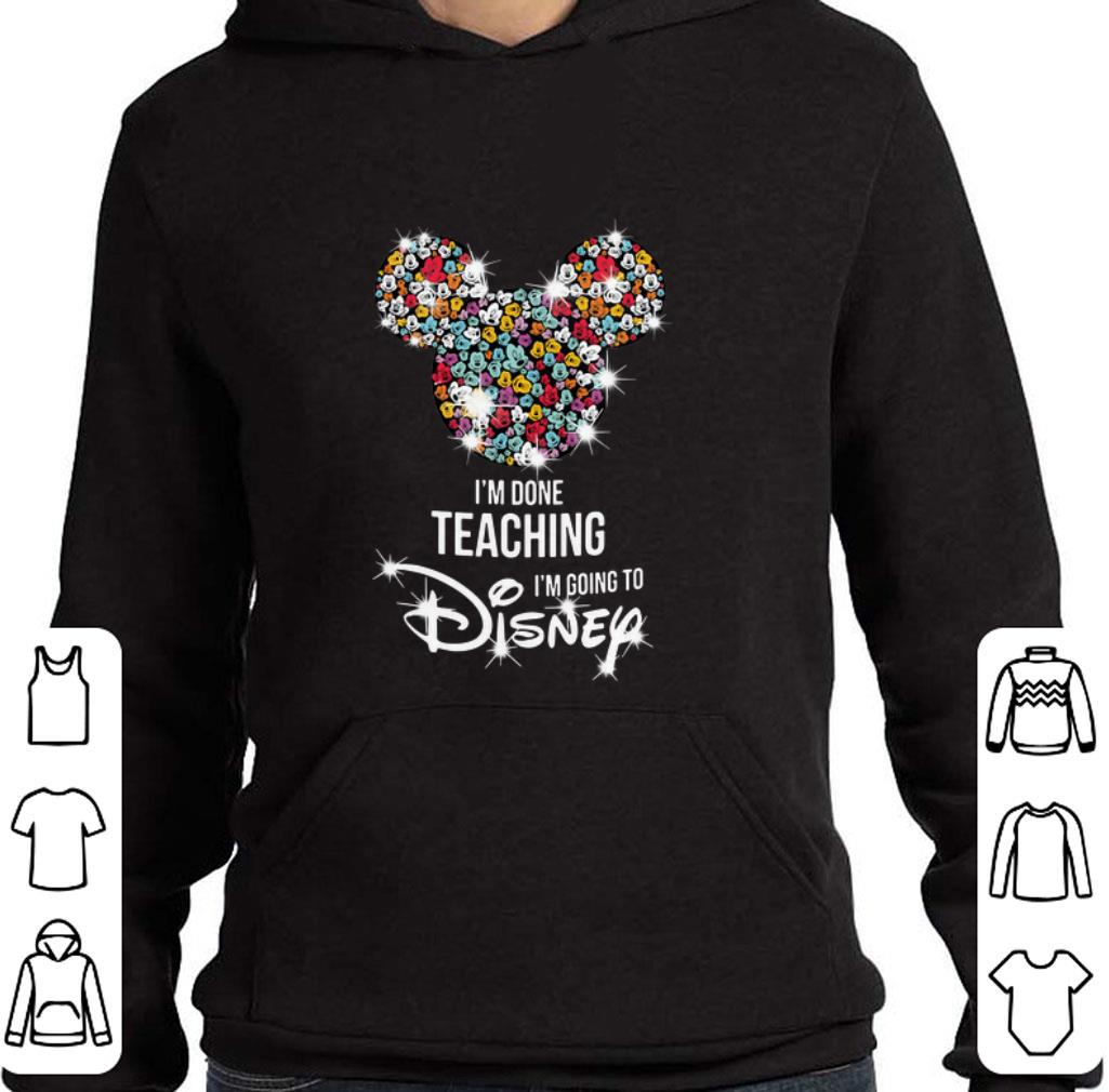Funny Mickey Mouse I'm done teaching i'm going to Disney shirt