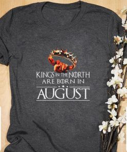 Hot Kings In The North Are Born In August Game Of Thrones shirt 1 1 247x296 - Hot Kings In The North Are Born In August Game Of Thrones shirt
