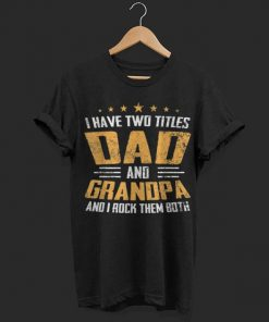 fc017dc4f I Have Two Titles Dad And Grandpa I Rock Them Both shirt - Kutee Boutique