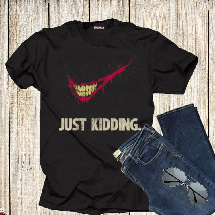 Just Kidding Shirt