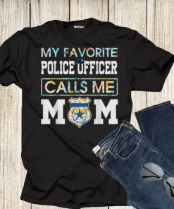 My favorite Police Officer calls me Mom Shirt 1 1 247x296 - My favorite Police Officer calls me Mom Shirt