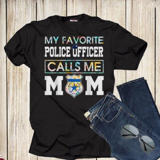 My favorite Police Officer calls me Mom Shirt 1 1 510x510 - My favorite Police Officer calls me Mom Shirt