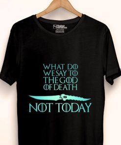 Nice What Do We Say To The God of Death Not Today Game Of Throne Catspaw Blade shirt 1 1 247x296 - Nice What Do We Say To The God of Death Not Today Game Of Throne Catspaw Blade shirt