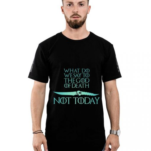 Nice What Do We Say To The God of Death Not Today Game Of Throne Catspaw Blade shirt 2 1 510x510 - Nice What Do We Say To The God of Death Not Today Game Of Throne Catspaw Blade shirt