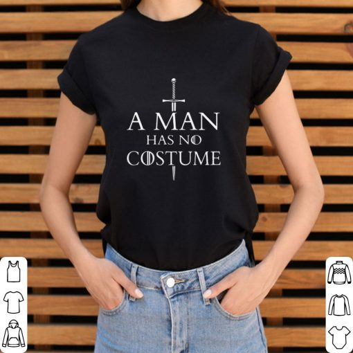 Official A Man Has No Costume Game Of Throne shirt 3 1 510x510 - Official A Man Has No Costume Game Of Throne shirt