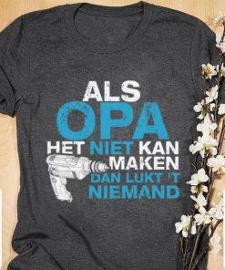 Official Als Opa het niet kan maken dan lukt niemand shirt 1 1 247x296 - Official Als Opa het niet kan maken dan lukt niemand shirt