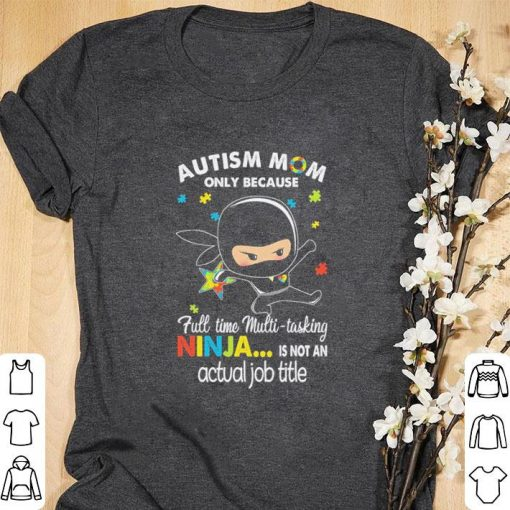 Official Autism mom only because full time multi tasking ninja is not an actual job title shirt 1 1 510x510 - Official Autism mom only because full time multi-tasking ninja is not an actual job title shirt