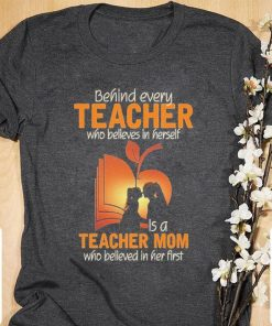 Official Behind every teacher who believes in herself is a teacher mom who believed in her first shirt 1 1 247x296 - Official Behind every teacher who believes in herself is a teacher mom who believed in her first shirt