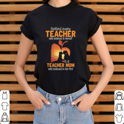 Official Behind every teacher who believes in herself is a teacher mom who believed in her first shirt 3 1 510x510 - Official Behind every teacher who believes in herself is a teacher mom who believed in her first shirt