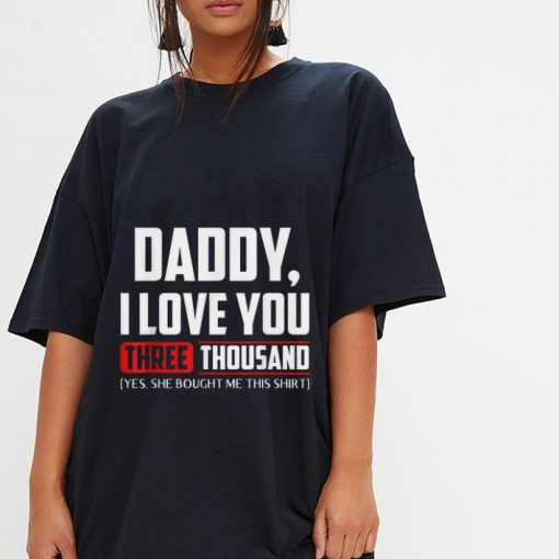 Official Daddy I love You Three Thousand Yes She Bought Me This Shirt 3 1 510x510 - Official Daddy I love You Three Thousand Yes She Bought Me This Shirt