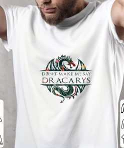 Official Flower Don t make me say Dracarys Dragon Game Of Thrones shirt 2 1 247x296 - Official Flower Don't make me say Dracarys Dragon Game Of Thrones shirt