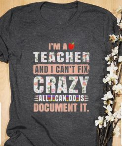 Official I m a teacher and I can t fix crazy all I can do is document it shirt 1 1 247x296 - Official I'm a teacher and I can't fix crazy all I can do is document it shirt