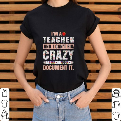 Official I m a teacher and I can t fix crazy all I can do is document it shirt 3 1 510x510 - Official I'm a teacher and I can't fix crazy all I can do is document it shirt