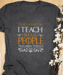 Official That s what i do i teach small people to know things Game Of Thrones shirt 1 1 247x296 - Official That's what i do i teach small people to know things Game Of Thrones shirt