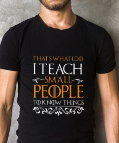 Official That s what i do i teach small people to know things Game Of Thrones shirt 2 1 247x296 - Official That's what i do i teach small people to know things Game Of Thrones shirt