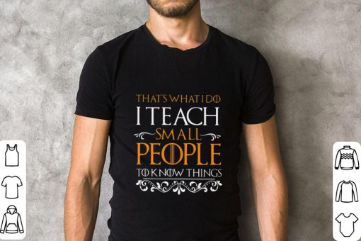 Official That s what i do i teach small people to know things Game Of Thrones shirt 2 1 510x340 - Official That's what i do i teach small people to know things Game Of Thrones shirt