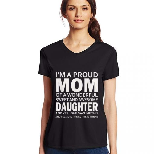 Original I m a proud mom of a wonderful sweetr and awesome daughter and yes she gave me this and yes she thinks this is funny shirt 3 1 510x510 - Original I'm a proud mom of a wonderful sweetr and awesome daughter and yes she gave me this and yes she thinks this is funny shirt
