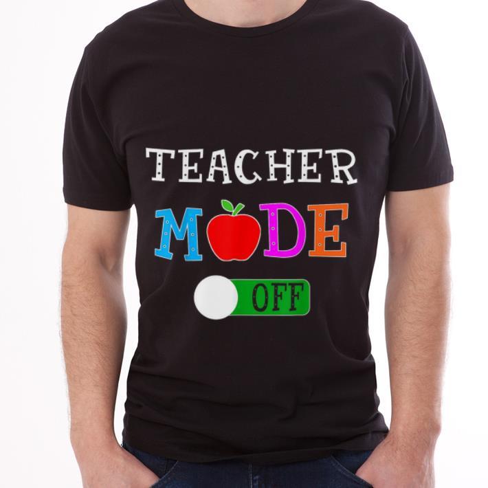 a2a04b2cbae79 Original Teacher Mode Off Last Day of School Shirt