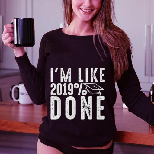 Premium I m like 2019 done shirt 3 1 510x510 - Premium I'm like 2019% done shirt