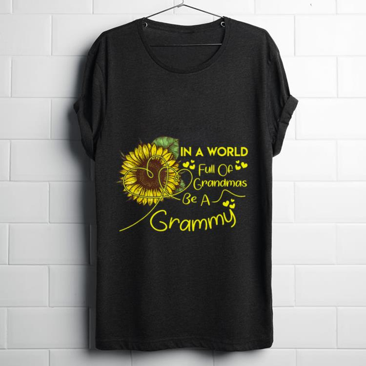 Premium In A World Full Of Grandmas Be A Grammy Sunflower Mother day Shirt