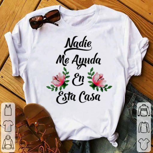 Premium Nadie Me Ayuda An Esta Casa shirt 1 1 510x510 - Premium Nadie Me Ayuda An Esta Casa shirt
