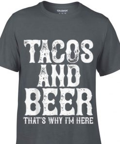Premium Tacos and beer that s why i m here shirt 1 1 247x296 - Premium Tacos and beer that's why i'm here shirt