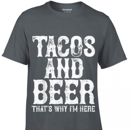 Premium Tacos and beer that s why i m here shirt 1 1 510x510 - Premium Tacos and beer that's why i'm here shirt