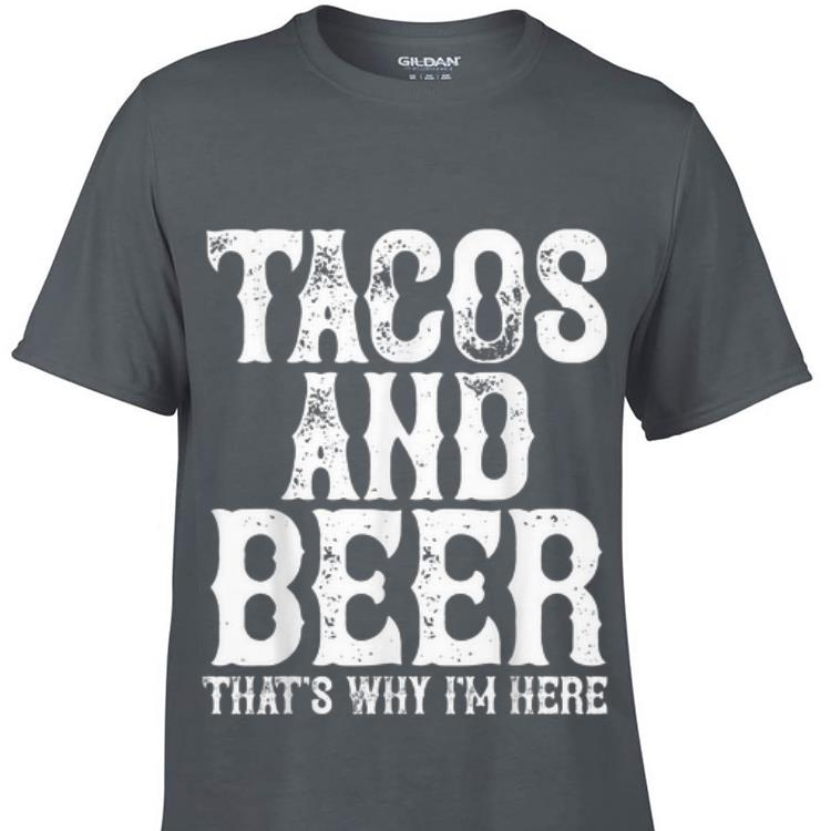 Premium Tacos and beer that's why i'm here shirt