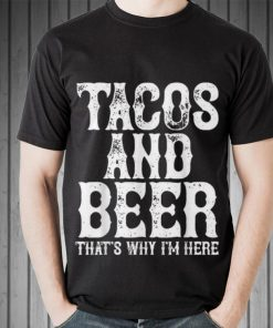 Premium Tacos and beer that s why i m here shirt 2 1 247x296 - Premium Tacos and beer that's why i'm here shirt