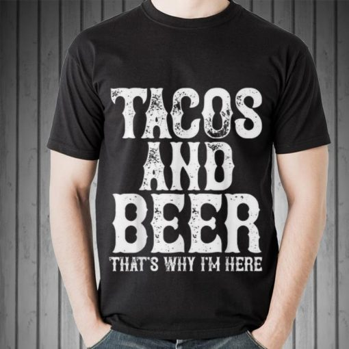 Premium Tacos and beer that s why i m here shirt 2 1 510x510 - Premium Tacos and beer that's why i'm here shirt