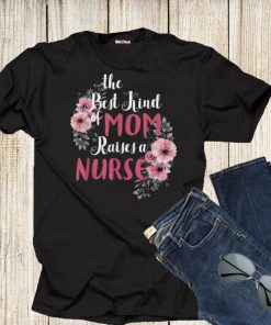 The Best Kind Of Mom Raises A Nurse Mother s day Shirt 1 1 247x296 - The Best Kind Of Mom Raises A Nurse Mother's day Shirt
