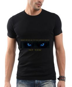 What do we say to the god of death not today arya Game Of Throne shirt 1 1 247x296 - What do we say to the god of death, not today arya Game Of Throne shirt