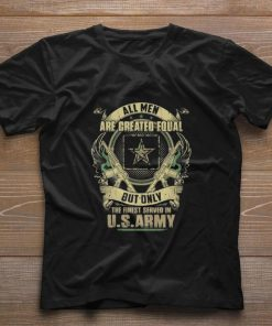 All men are created equal but only the finest served in U s army shirt 1 1 247x296 - All men are created equal but only the finest served in U.s army shirt