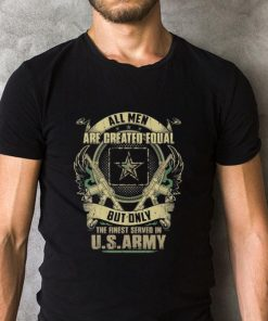 All men are created equal but only the finest served in U s army shirt 2 1 247x296 - All men are created equal but only the finest served in U.s army shirt