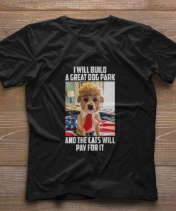 Awesome Trump Dog i will build a great dog park and the cats will pay for it shirt 1 1 247x296 - Awesome Trump Dog i will build a great dog park and the cats will pay for it shirt