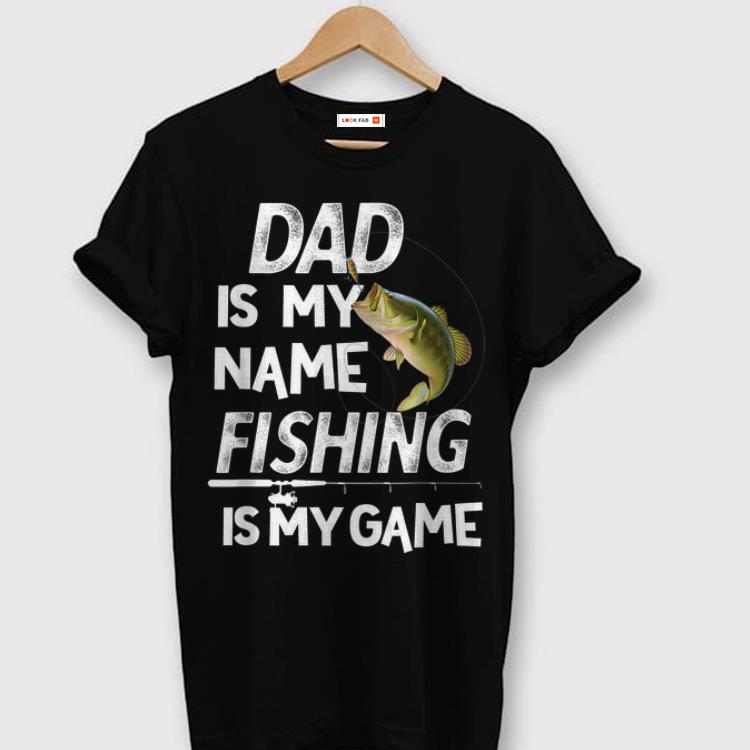 Dad Is My Name Fishing Is My Game shirt